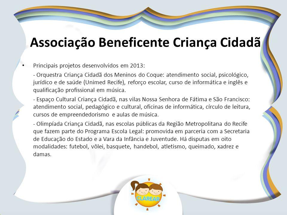 Associação Beneficente Criança Cidadã Principais projetos desenvolvidos em 2013: - Orquestra Criança Cidadã dos Meninos do Coque: atendimento social,