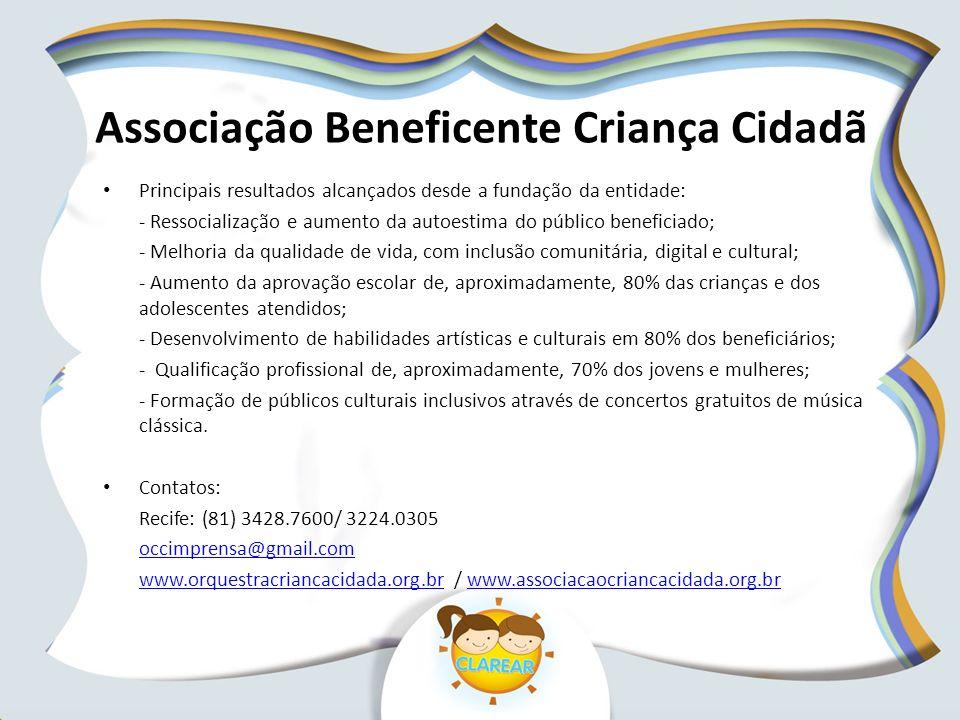 Associação Beneficente Criança Cidadã Principais resultados alcançados desde a fundação da entidade: - Ressocialização e aumento da autoestima do públ
