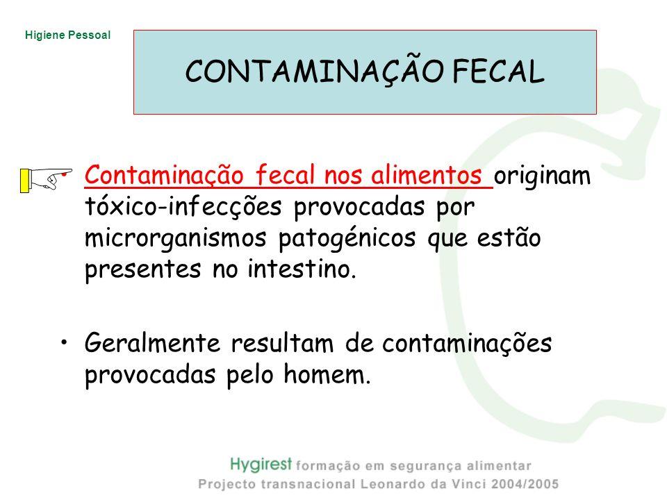 Higiene Pessoal Contaminação fecal nos alimentos originam tóxico-infecções provocadas por microrganismos patogénicos que estão presentes no intestino.