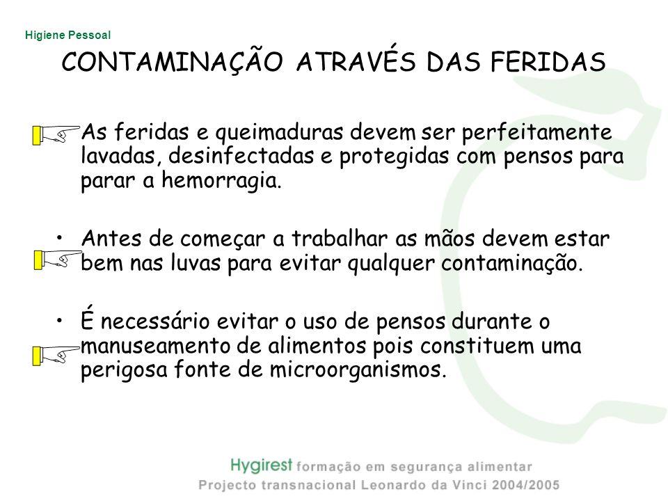 Higiene Pessoal CONTAMINAÇÃO ATRAVÉS DAS FERIDAS As feridas e queimaduras devem ser perfeitamente lavadas, desinfectadas e protegidas com pensos para