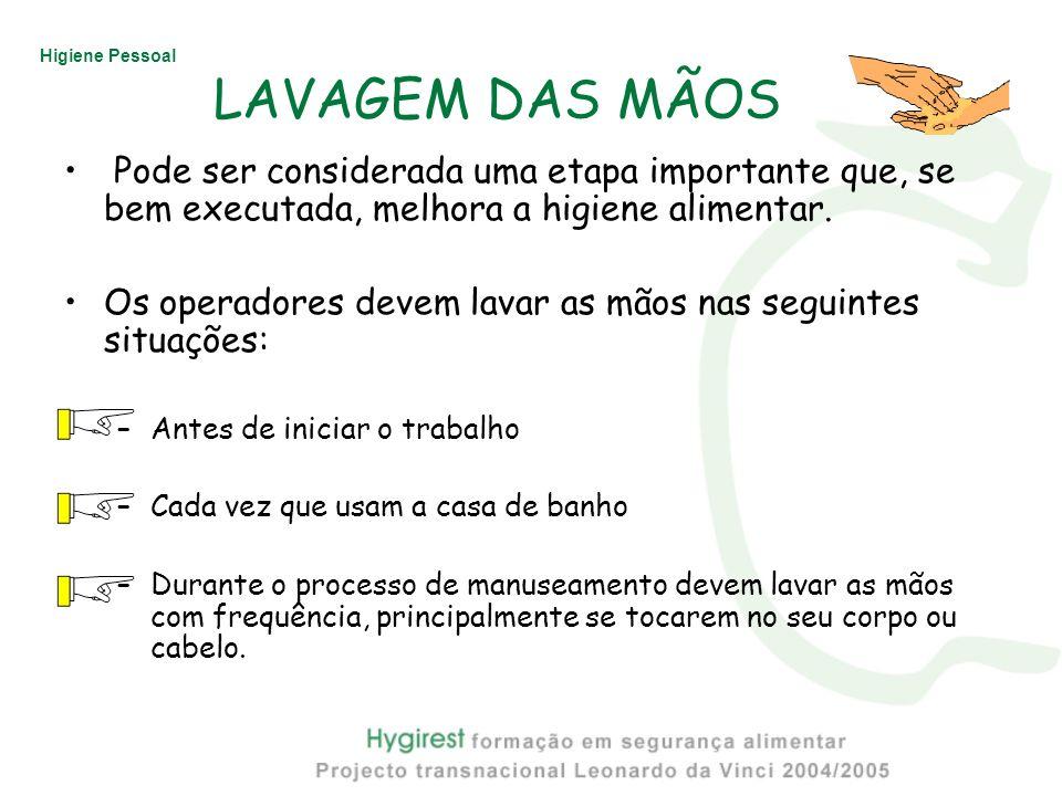 Higiene Pessoal LAVAGEM DAS MÃOS Pode ser considerada uma etapa importante que, se bem executada, melhora a higiene alimentar. Os operadores devem lav