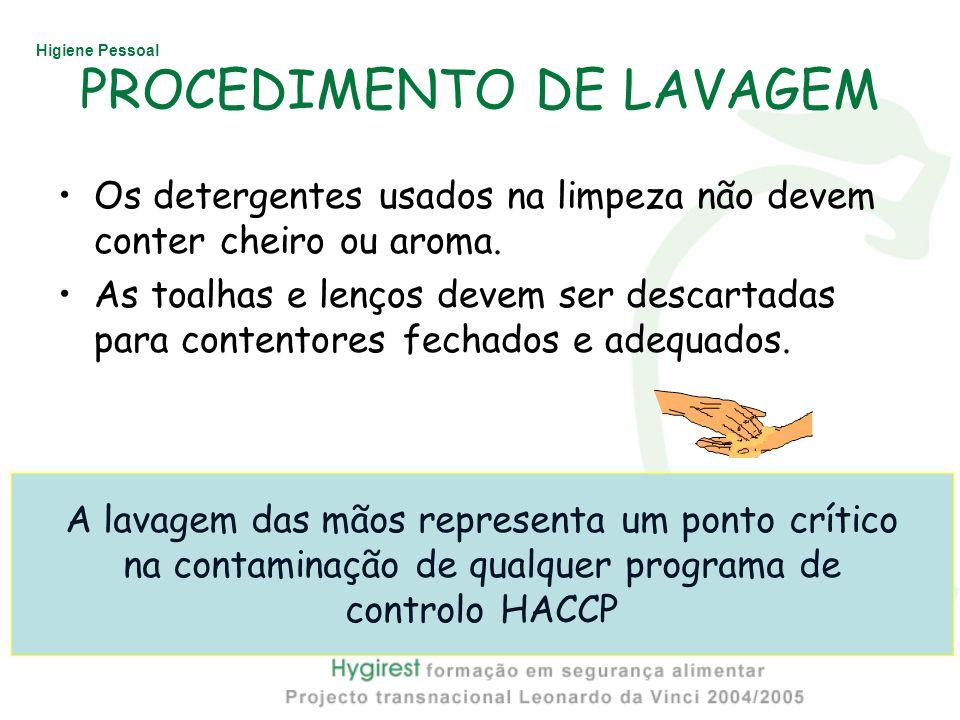 Higiene Pessoal PROCEDIMENTO DE LAVAGEM Os detergentes usados na limpeza não devem conter cheiro ou aroma. As toalhas e lenços devem ser descartadas p