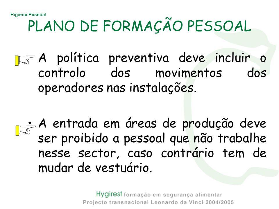 Higiene Pessoal PLANO DE FORMAÇÃO PESSOAL A política preventiva deve incluir o controlo dos movimentos dos operadores nas instalações. A entrada em ár