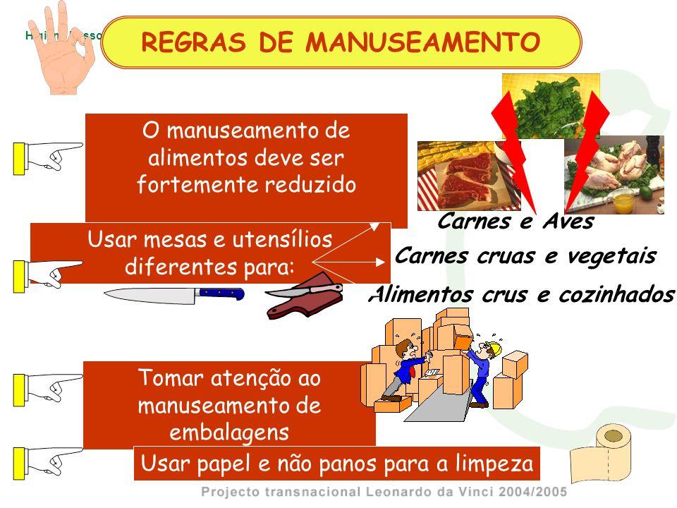 Higiene Pessoal O manuseamento de alimentos deve ser fortemente reduzido Usar mesas e utensílios diferentes para: Tomar atenção ao manuseamento de emb