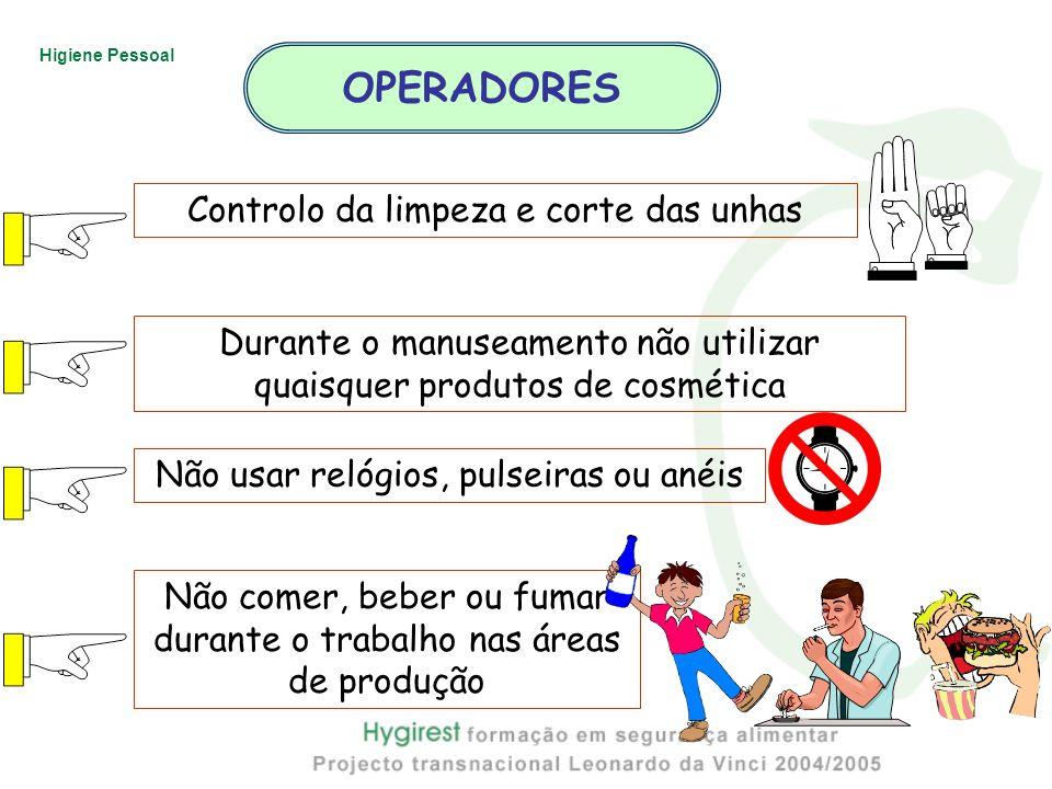 Higiene Pessoal Não comer, beber ou fumar durante o trabalho nas áreas de produção Durante o manuseamento não utilizar quaisquer produtos de cosmética