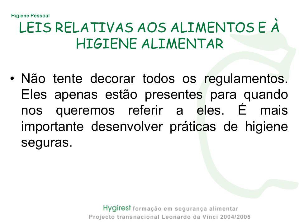 Higiene Pessoal LEIS RELATIVAS AOS ALIMENTOS E À HIGIENE ALIMENTAR Não tente decorar todos os regulamentos. Eles apenas estão presentes para quando no
