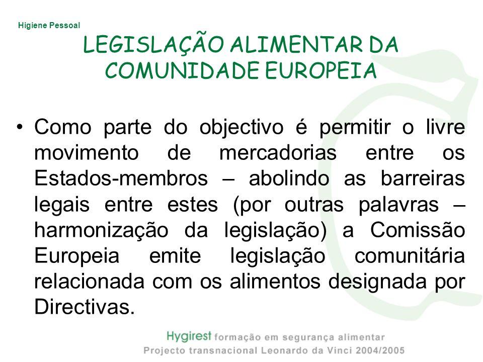 Higiene Pessoal LEGISLAÇÃO ALIMENTAR DA COMUNIDADE EUROPEIA Como parte do objectivo é permitir o livre movimento de mercadorias entre os Estados-membr