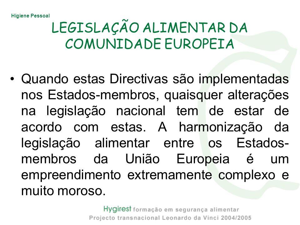 Higiene Pessoal LEGISLAÇÃO ALIMENTAR DA COMUNIDADE EUROPEIA Quando estas Directivas são implementadas nos Estados-membros, quaisquer alterações na leg