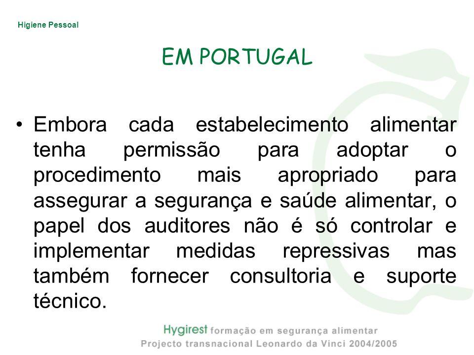 Higiene Pessoal EM PORTUGAL Embora cada estabelecimento alimentar tenha permissão para adoptar o procedimento mais apropriado para assegurar a seguran