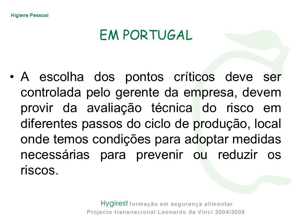 Higiene Pessoal EM PORTUGAL A escolha dos pontos críticos deve ser controlada pelo gerente da empresa, devem provir da avaliação técnica do risco em d