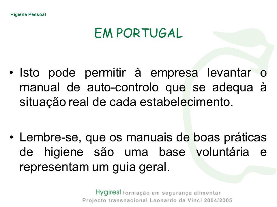 Higiene Pessoal EM PORTUGAL Isto pode permitir à empresa levantar o manual de auto-controlo que se adequa à situação real de cada estabelecimento. Lem