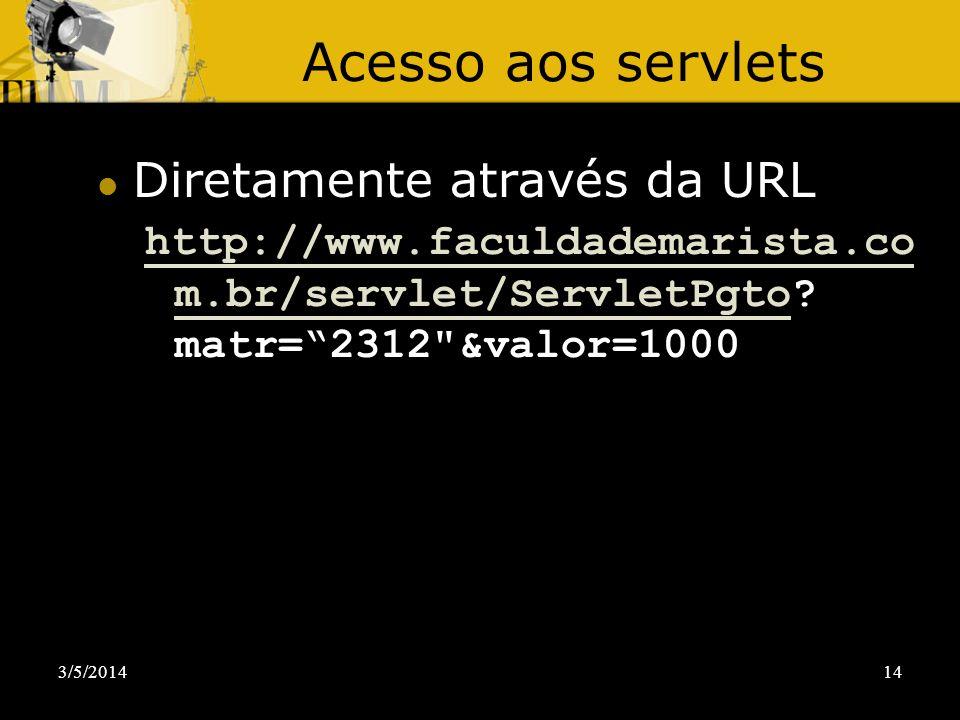 3/5/201414 Acesso aos servlets Diretamente através da URL http://www.faculdademarista.co m.br/servlet/ServletPgtohttp://www.faculdademarista.co m.br/s