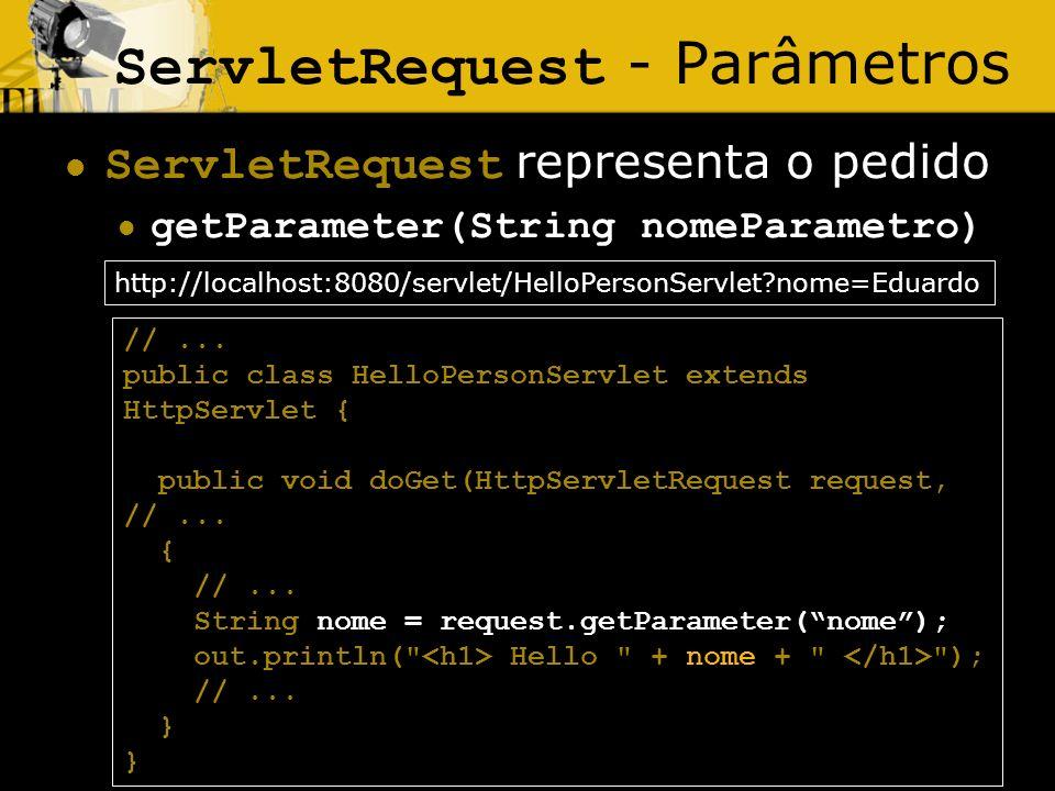 28 ServletRequest - Parâmetros ServletRequest representa o pedido getParameter(String nomeParametro) //... public class HelloPersonServlet extends Htt