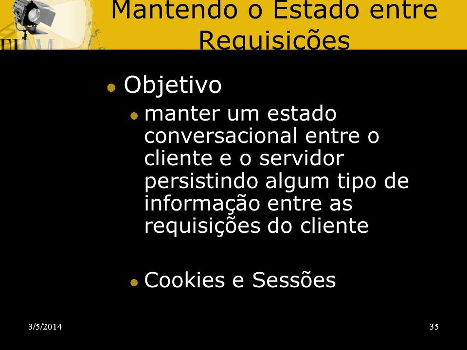 3/5/201435 Mantendo o Estado entre Requisições Objetivo manter um estado conversacional entre o cliente e o servidor persistindo algum tipo de informa