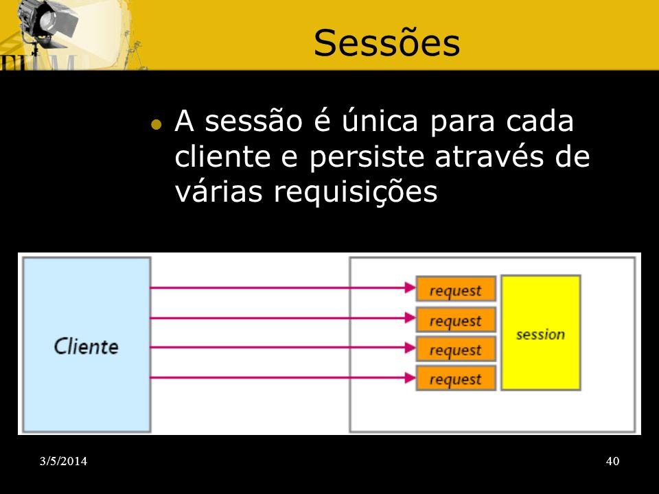 3/5/201440 Sessões A sessão é única para cada cliente e persiste através de várias requisições