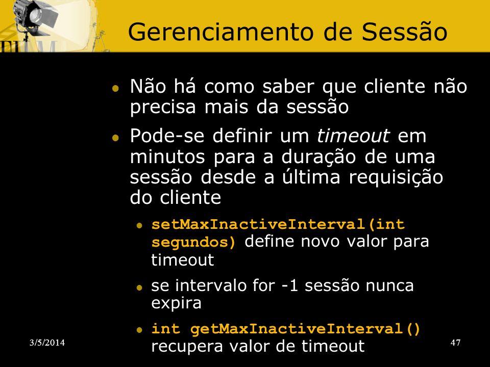 3/5/201447 Gerenciamento de Sessão Não há como saber que cliente não precisa mais da sessão Pode-se definir um timeout em minutos para a duração de um