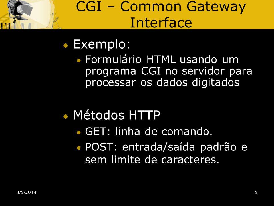 3/5/20145 CGI – Common Gateway Interface Exemplo: Formulário HTML usando um programa CGI no servidor para processar os dados digitados Métodos HTTP GE