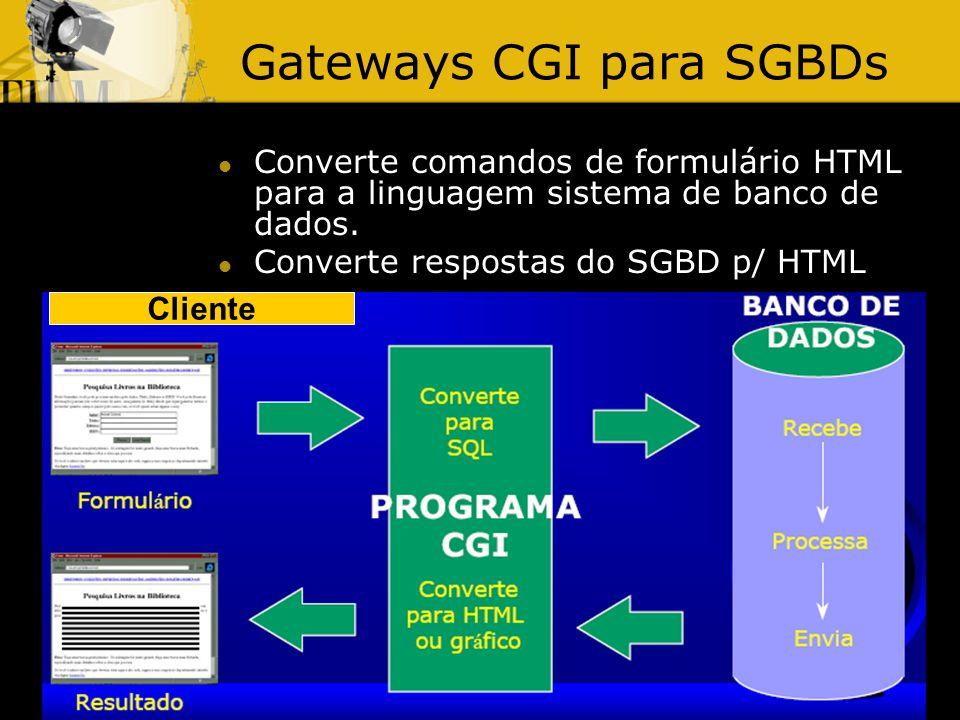 3/5/20147 Gateways CGI para SGBDs Converte comandos de formulário HTML para a linguagem sistema de banco de dados. Converte respostas do SGBD p/ HTML