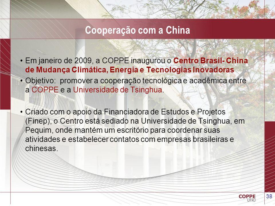 38 Cooperação com a China Em janeiro de 2009, a COPPE inaugurou o Centro Brasil- China de Mudança Climática, Energia e Tecnologias Inovadoras Objetivo