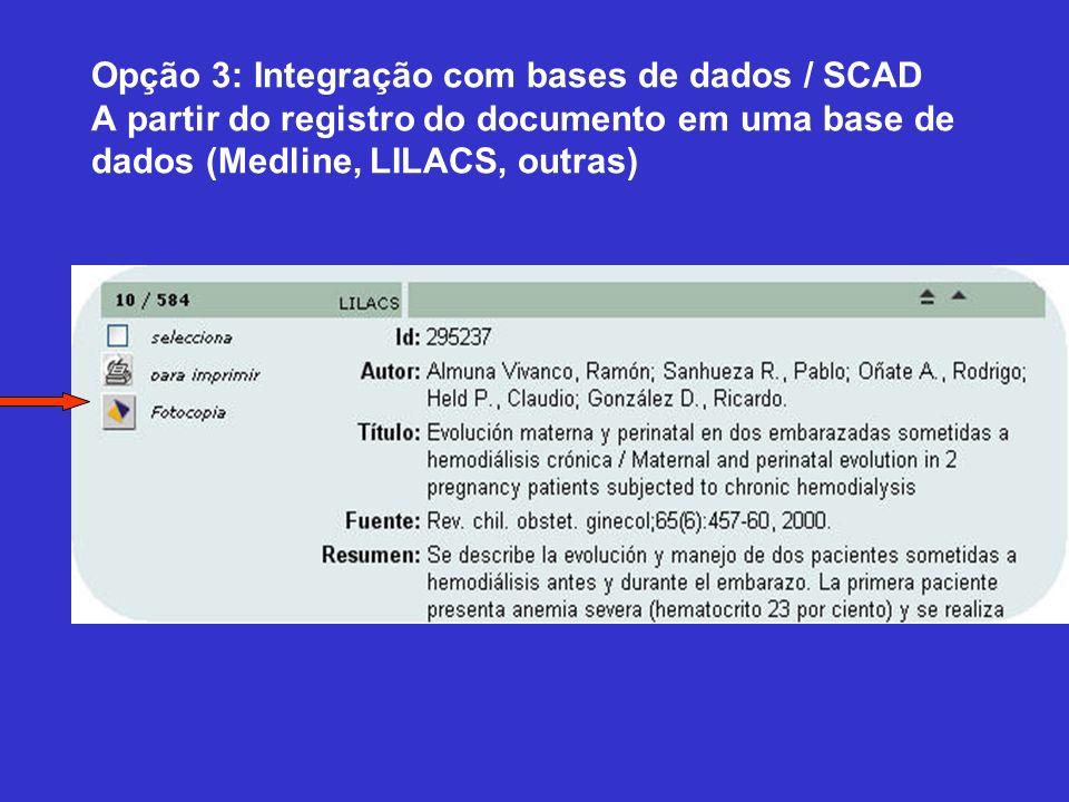 Opção 3: Integração com bases de dados / SCAD A partir do registro do documento em uma base de dados (Medline, LILACS, outras)