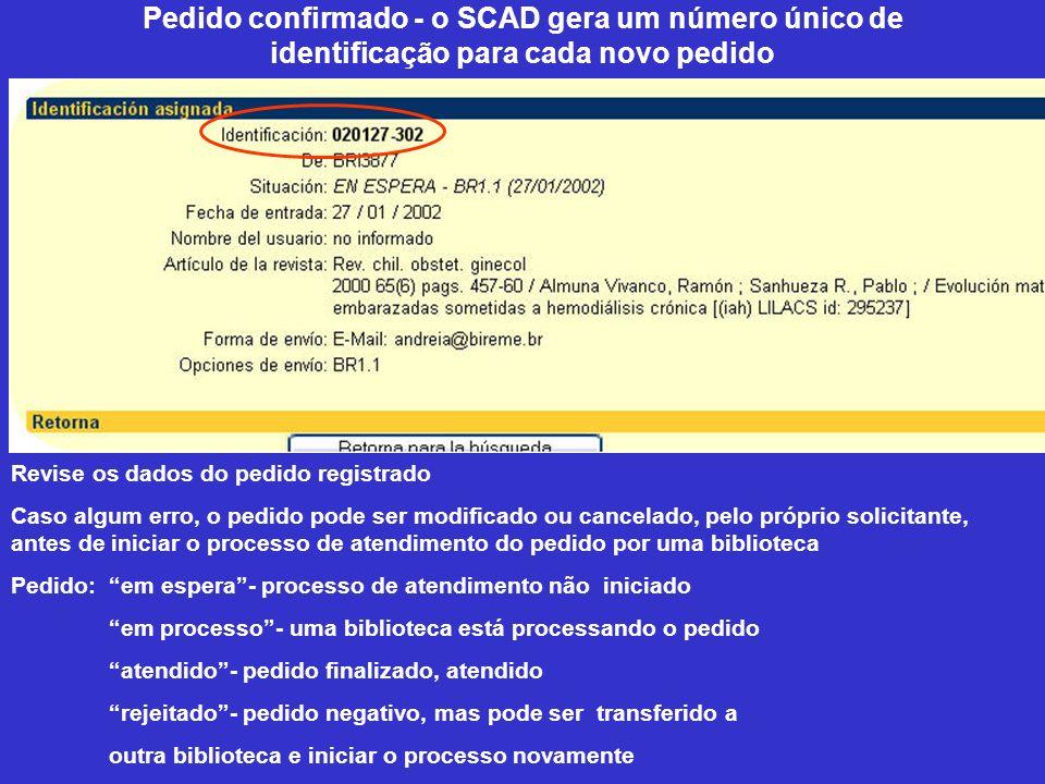 Pedido confirmado - o SCAD gera um número único de identificação para cada novo pedido Revise os dados do pedido registrado Caso algum erro, o pedido