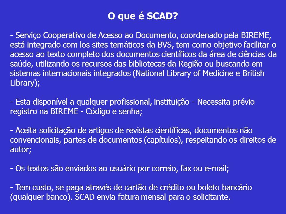 O que é SCAD? - Serviço Cooperativo de Acesso ao Documento, coordenado pela BIREME, está integrado com los sites temáticos da BVS, tem como objetivo f