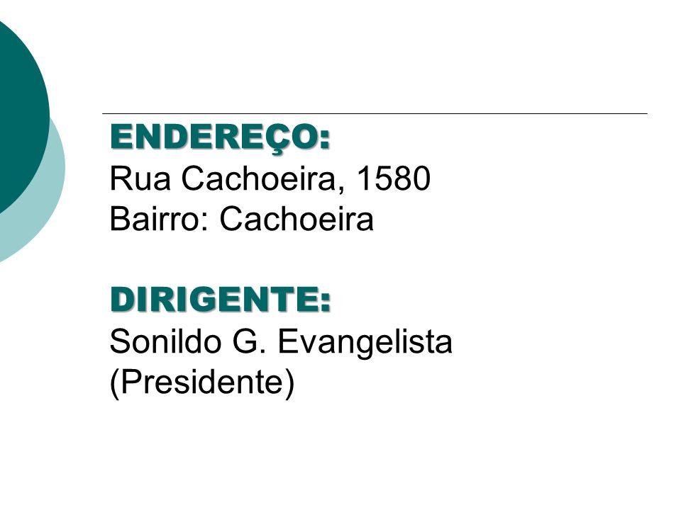 ENDEREÇO: DIRIGENTE: ENDEREÇO: Rua Cachoeira, 1580 Bairro: Cachoeira DIRIGENTE: Sonildo G.