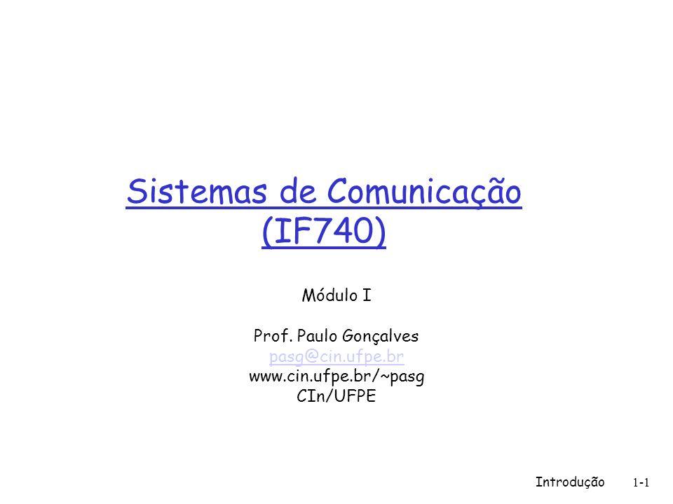 Introdução1-1 Sistemas de Comunicação (IF740) Módulo I Prof. Paulo Gonçalves pasg@cin.ufpe.br www.cin.ufpe.br/~pasg CIn/UFPE