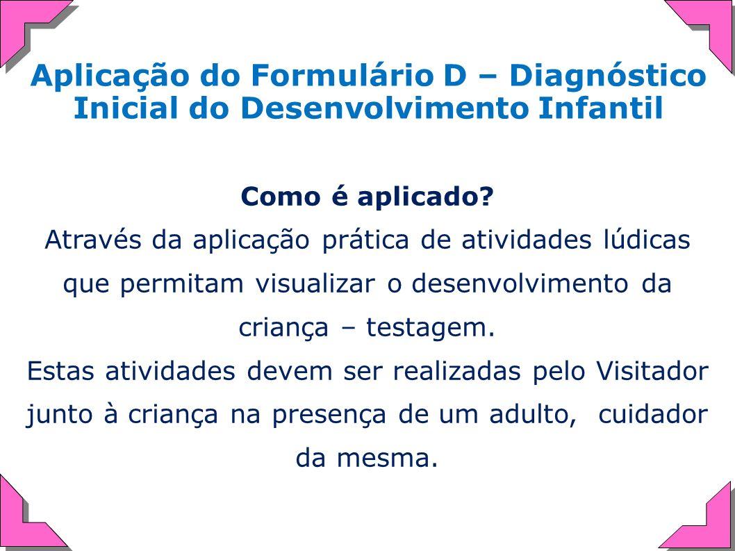 Aplicação do Formulário D – Diagnóstico Inicial do Desenvolvimento Infantil Como é aplicado? Através da aplicação prática de atividades lúdicas que pe