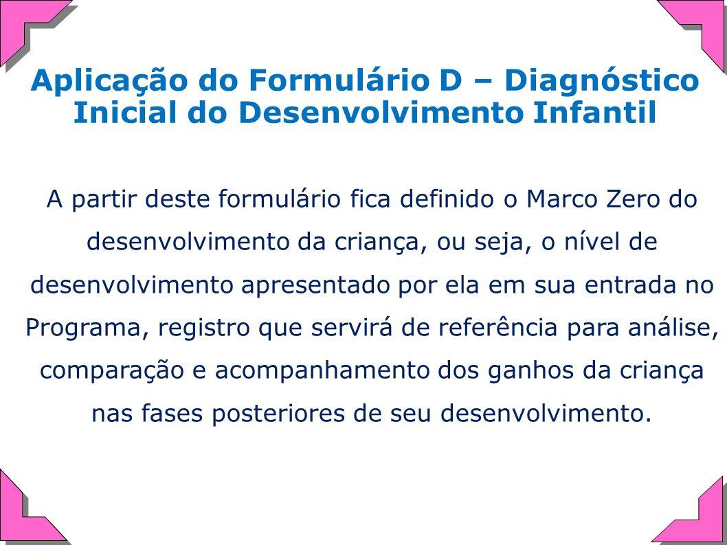 A partir deste formulário fica definido o Marco Zero do desenvolvimento da criança, ou seja, o nível de desenvolvimento apresentado por ela em sua ent