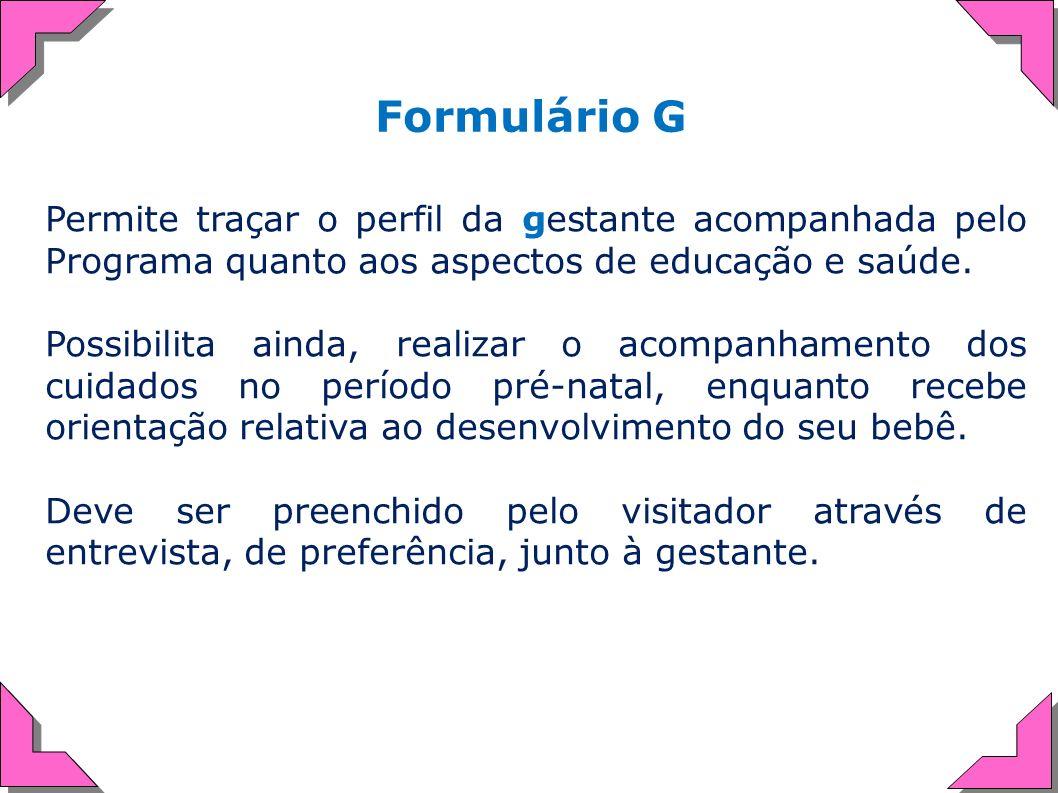 Permite traçar o perfil da gestante acompanhada pelo Programa quanto aos aspectos de educação e saúde. Possibilita ainda, realizar o acompanhamento do