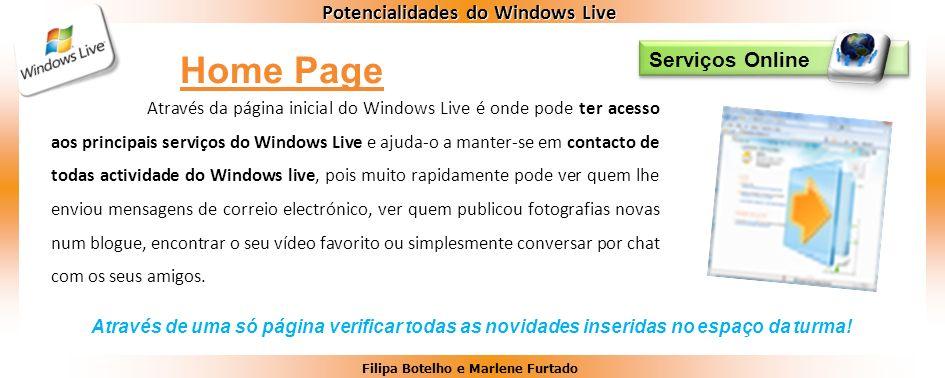 Filipa Botelho e Marlene Furtado Potencialidades do Windows Live Através da página inicial do Windows Live é onde pode ter acesso aos principais servi