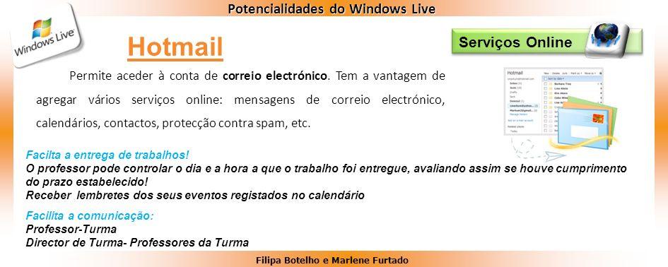 Filipa Botelho e Marlene Furtado Potencialidades do Windows Live Serviços Online Permite aceder à conta de correio electrónico. Tem a vantagem de agre