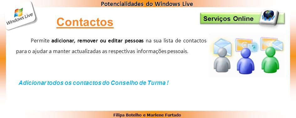 Filipa Botelho e Marlene Furtado Potencialidades do Windows Live Serviços Online Permite adicionar, remover ou editar pessoas na sua lista de contacto