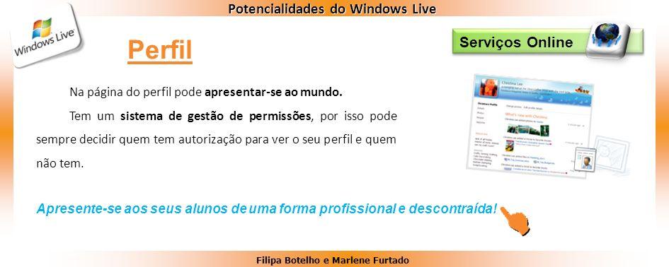 Filipa Botelho e Marlene Furtado Potencialidades do Windows Live Serviços Online Na página do perfil pode apresentar-se ao mundo. Tem um sistema de ge