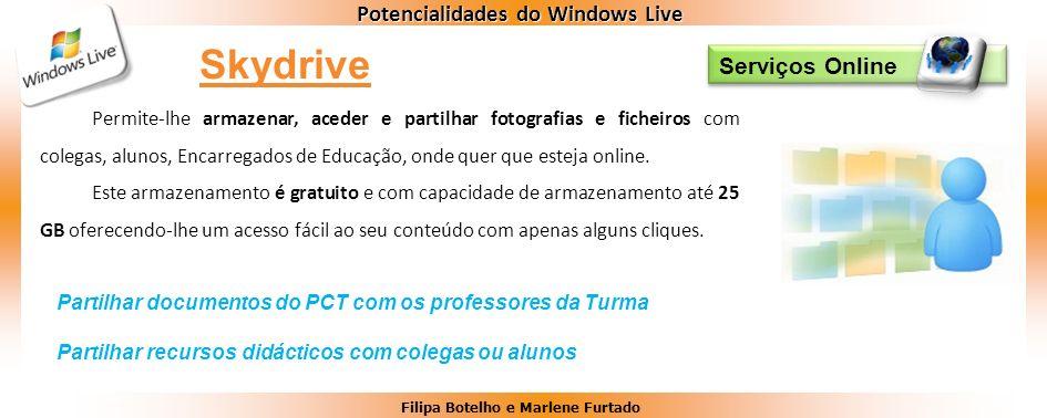 Filipa Botelho e Marlene Furtado Potencialidades do Windows Live Serviços Online Permite-lhe armazenar, aceder e partilhar fotografias e ficheiros com