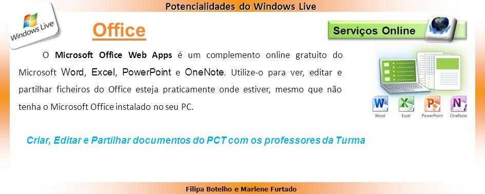 Filipa Botelho e Marlene Furtado Potencialidades do Windows Live Serviços Online O Microsoft Office Web Apps é um complemento online gratuito do Micro