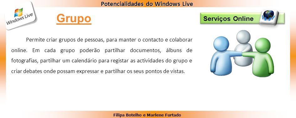 Filipa Botelho e Marlene Furtado Potencialidades do Windows Live Serviços Online Permite criar grupos de pessoas, para manter o contacto e colaborar o