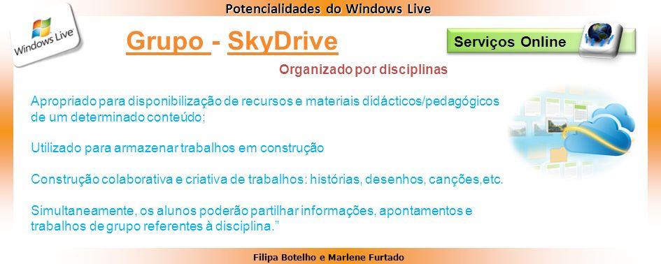 Filipa Botelho e Marlene Furtado Potencialidades do Windows Live Serviços Online Grupo - SkyDrive Apropriado para disponibilização de recursos e mater