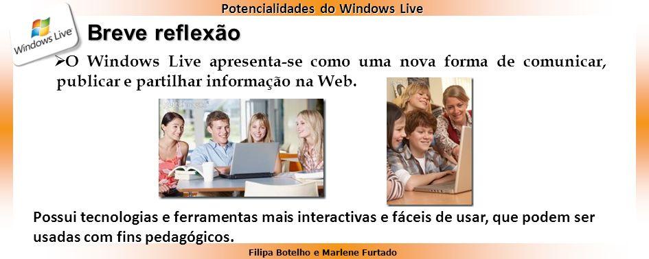 Filipa Botelho e Marlene Furtado Potencialidades do Windows Live Breve reflexão O Windows Live apresenta-se como uma nova forma de comunicar, publicar