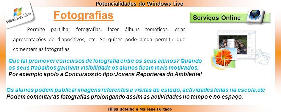 Filipa Botelho e Marlene Furtado Potencialidades do Windows Live Serviços Online Permite partilhar fotografias, fazer álbuns temáticos, criar apresent