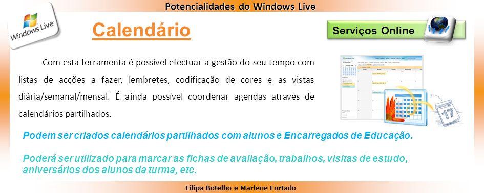 Filipa Botelho e Marlene Furtado Potencialidades do Windows Live Serviços Online Com esta ferramenta é possível efectuar a gestão do seu tempo com lis