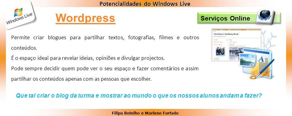 Filipa Botelho e Marlene Furtado Potencialidades do Windows Live Serviços Online Permite criar blogues para partilhar textos, fotografias, filmes e ou