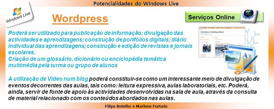 Filipa Botelho e Marlene Furtado Potencialidades do Windows Live Serviços Online Wordpress Poderá ser utilizado para publicação de informação; divulga
