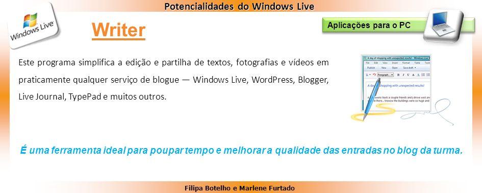 Filipa Botelho e Marlene Furtado Potencialidades do Windows Live Este programa simplifica a edição e partilha de textos, fotografias e vídeos em prati