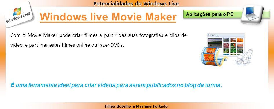 Filipa Botelho e Marlene Furtado Potencialidades do Windows Live Com o Movie Maker pode criar filmes a partir das suas fotografias e clips de vídeo, e