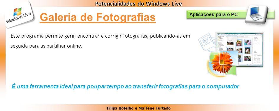 Filipa Botelho e Marlene Furtado Potencialidades do Windows Live Este programa permite gerir, encontrar e corrigir fotografias, publicando-as em segui