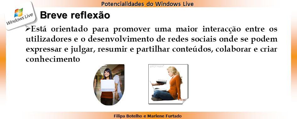 Filipa Botelho e Marlene Furtado Potencialidades do Windows Live Breve reflexão Está orientado para promover uma maior interacção entre os utilizadore