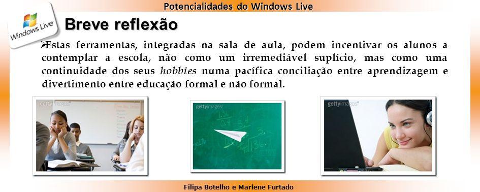 Filipa Botelho e Marlene Furtado Potencialidades do Windows Live Breve reflexão Estas ferramentas, integradas na sala de aula, podem incentivar os alu