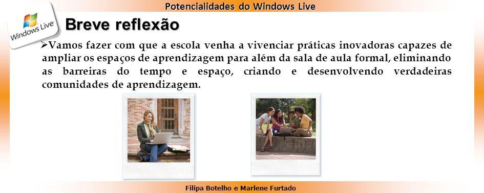 Filipa Botelho e Marlene Furtado Potencialidades do Windows Live Breve reflexão Vamos fazer com que a escola venha a vivenciar práticas inovadoras cap